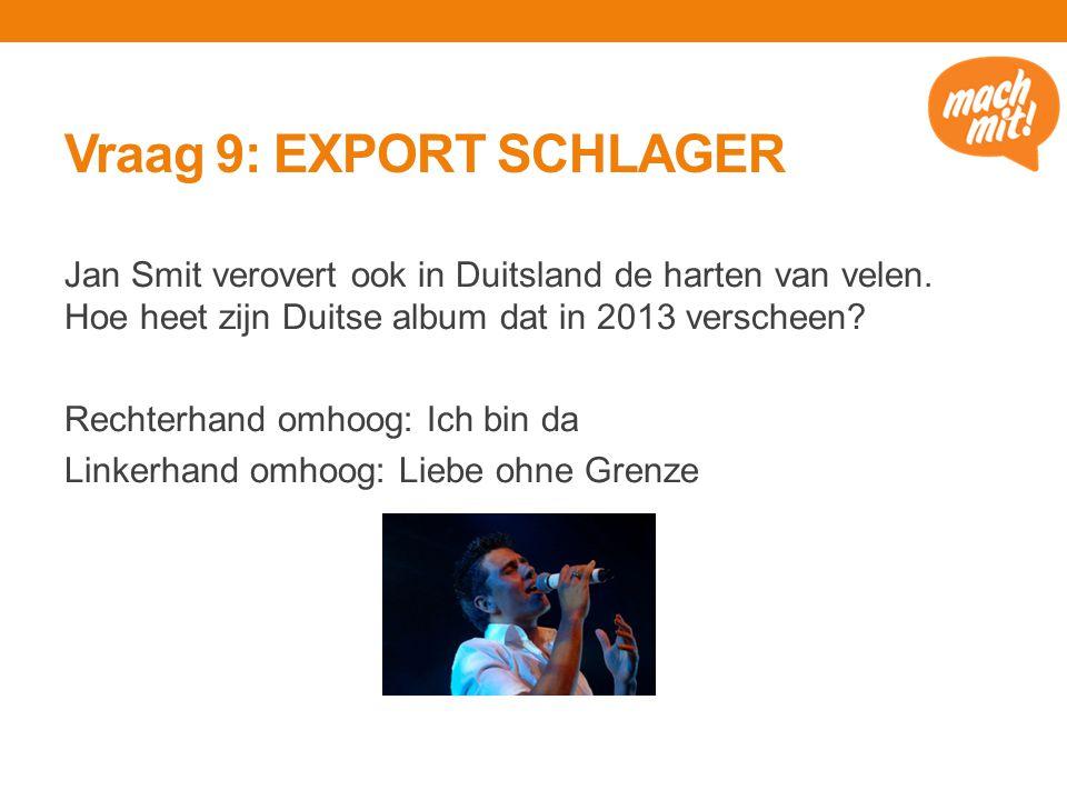Vraag 9: EXPORT SCHLAGER Jan Smit verovert ook in Duitsland de harten van velen.