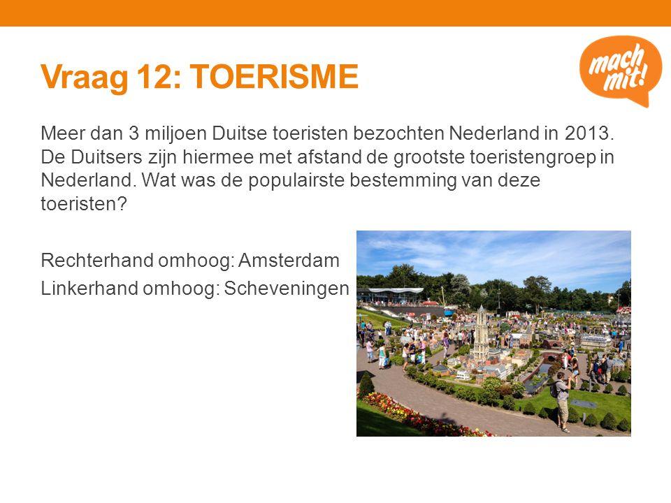 Vraag 12: TOERISME Meer dan 3 miljoen Duitse toeristen bezochten Nederland in 2013.
