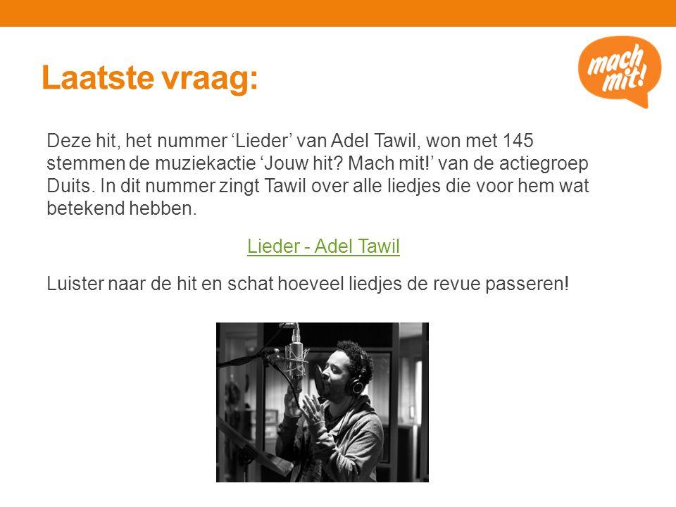 Laatste vraag: Deze hit, het nummer 'Lieder' van Adel Tawil, won met 145 stemmen de muziekactie 'Jouw hit.