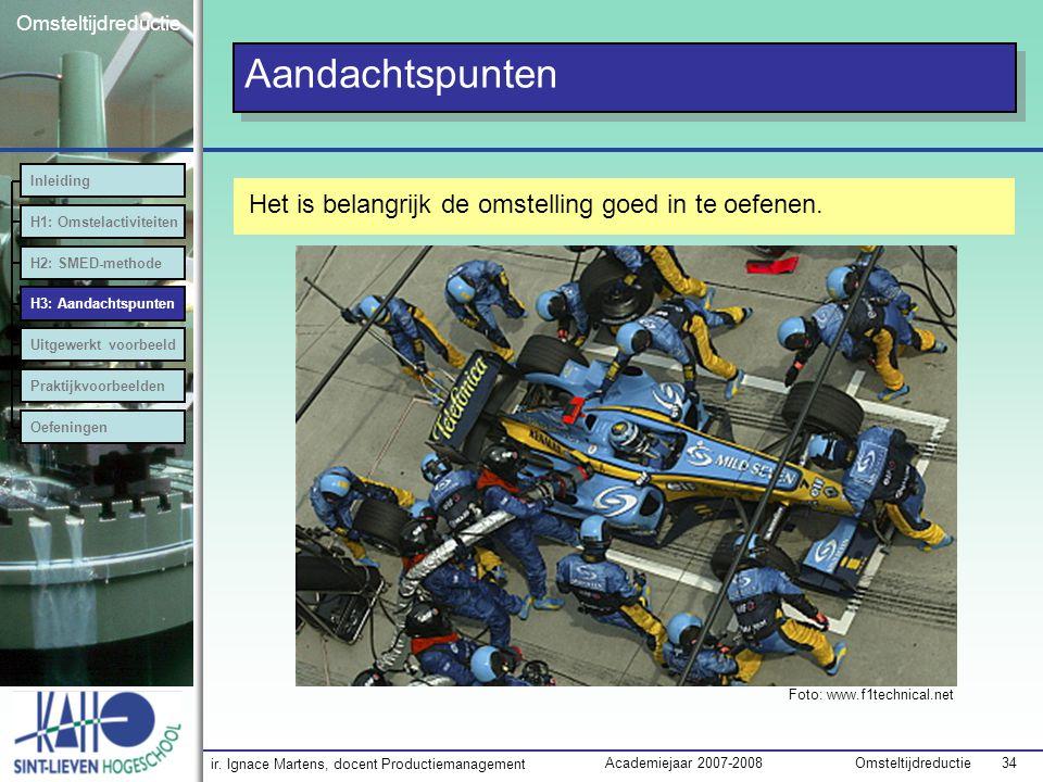 ir. Ignace Martens, docent Productiemanagement OmsteltijdreductieAcademiejaar 2007-2008 34 Omsteltijdreductie Aandachtspunten Het is belangrijk de oms
