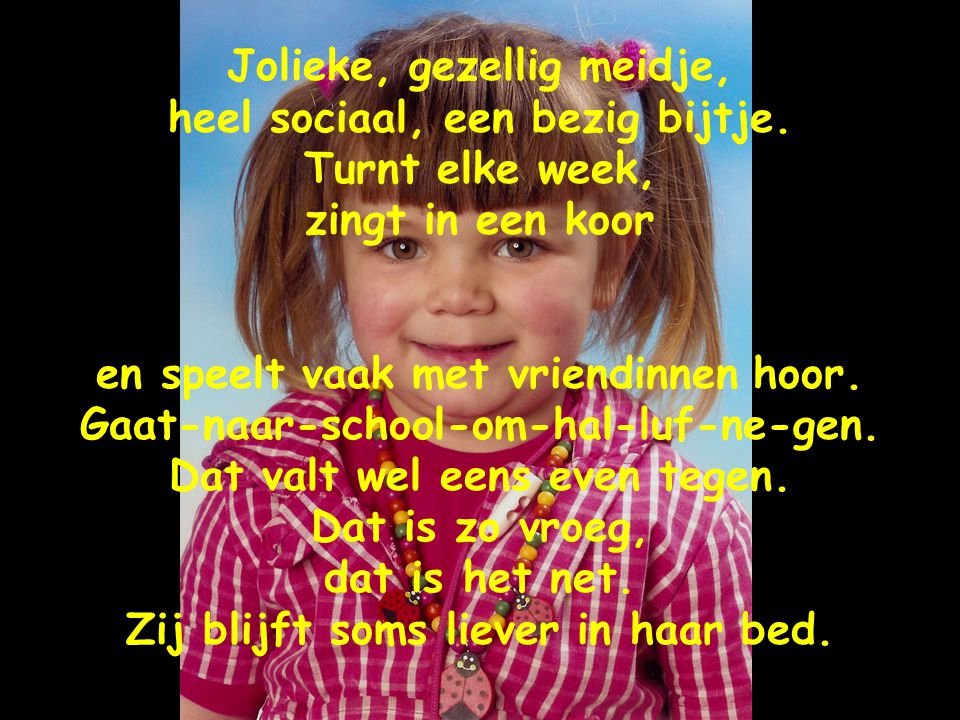 Jolieke, gezellig meidje, heel sociaal, een bezig bijtje.