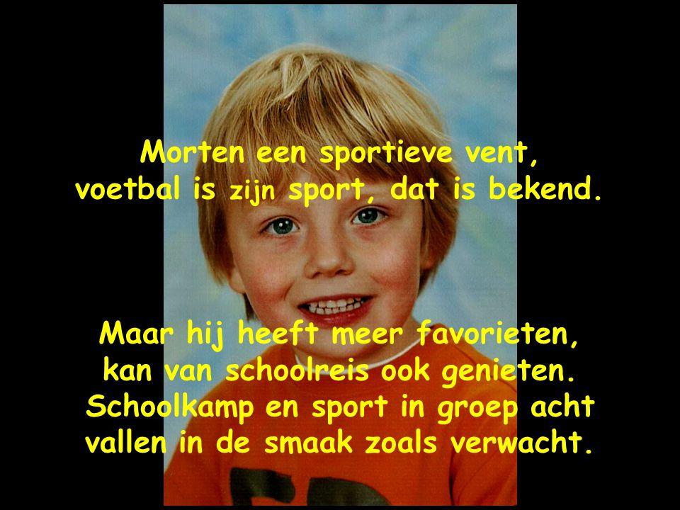 Morten een sportieve vent, voetbal is zijn sport, dat is bekend.