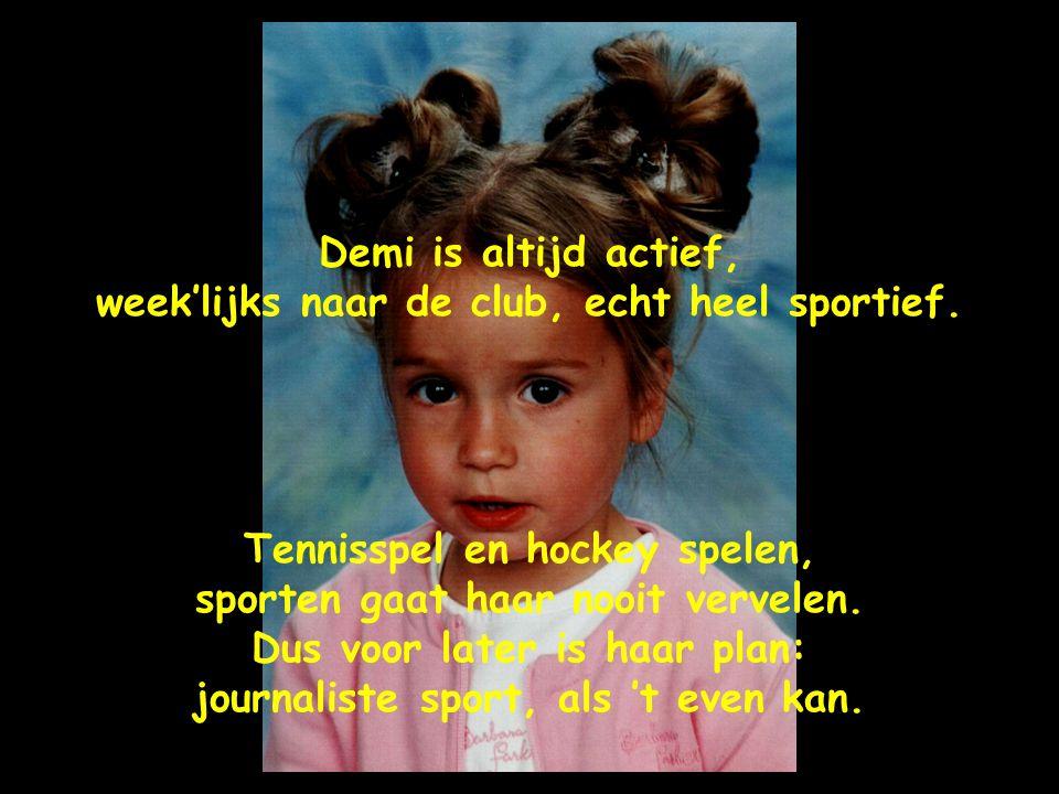 Demi is altijd actief, week'lijks naar de club, echt heel sportief.