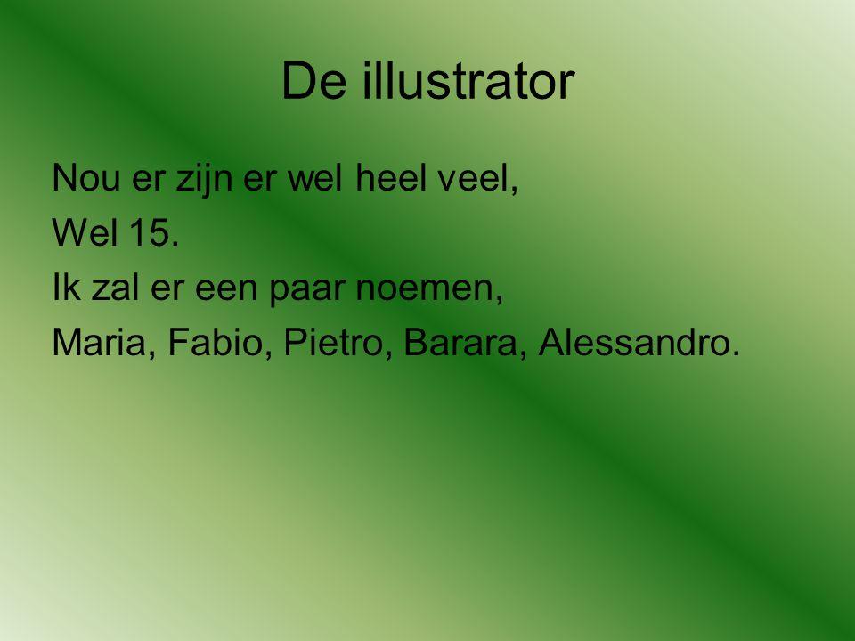 De illustrator Nou er zijn er wel heel veel, Wel 15. Ik zal er een paar noemen, Maria, Fabio, Pietro, Barara, Alessandro.