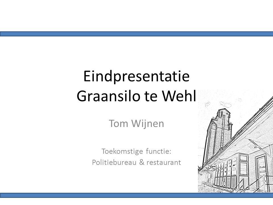 Eindpresentatie Graansilo te Wehl Tom Wijnen Toekomstige functie: Politiebureau & restaurant