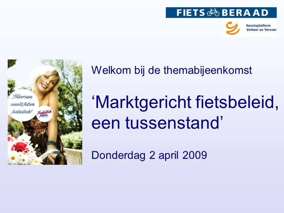 'Marktgericht fietsbeleid, een tussenstand' Donderdag 2 april 2009 Welkom bij de themabijeenkomst