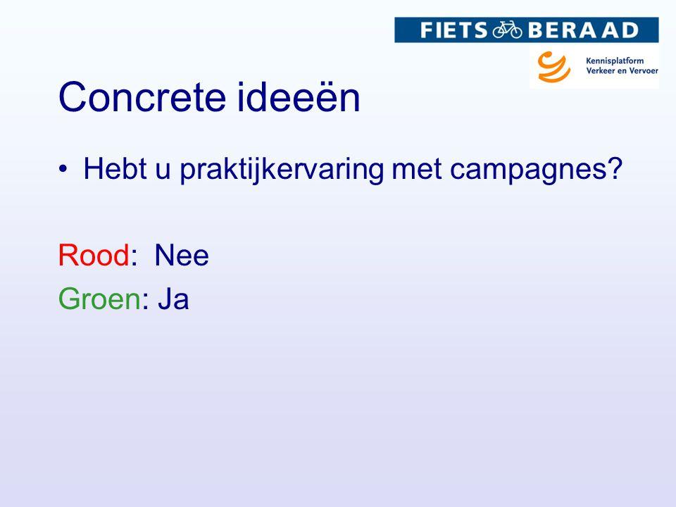 Concrete ideeën Hebt u praktijkervaring met campagnes? Rood: Nee Groen: Ja