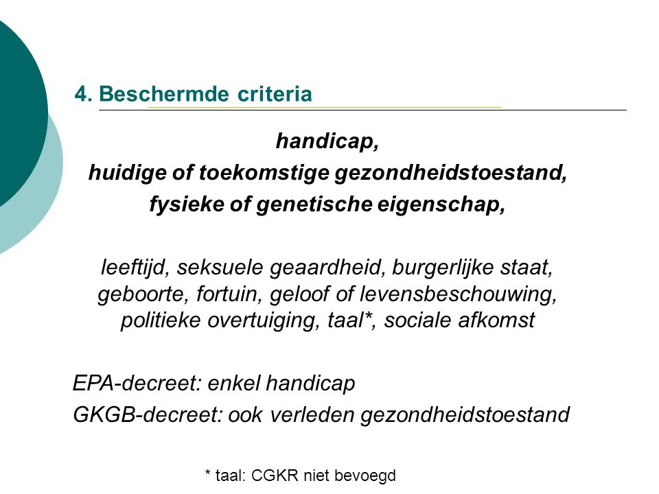4. Beschermde criteria * taal: CGKR niet bevoegd handicap, huidige of toekomstige gezondheidstoestand, fysieke of genetische eigenschap, leeftijd, sek
