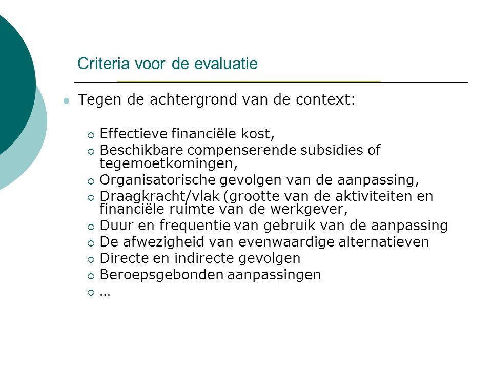 Criteria voor de evaluatie Tegen de achtergrond van de context:  Effectieve financiële kost,  Beschikbare compenserende subsidies of tegemoetkominge