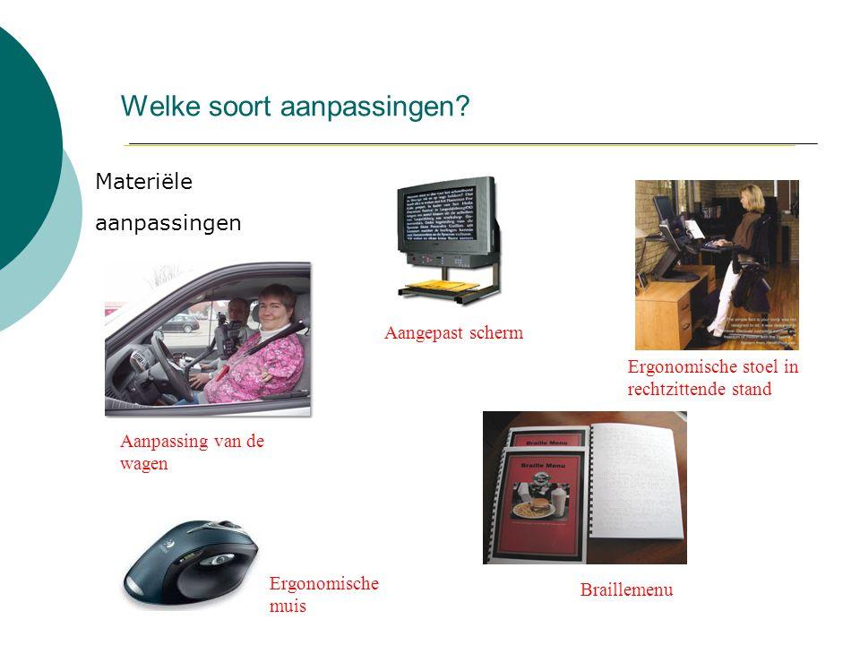 Welke soort aanpassingen? Materiële aanpassingen Aanpassing van de wagen Aangepast scherm Ergonomische stoel in rechtzittende stand Ergonomische muis