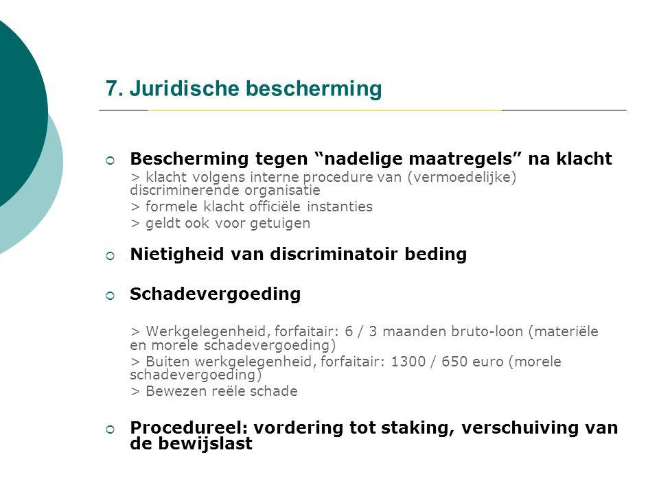 """7. Juridische bescherming  Bescherming tegen """"nadelige maatregels"""" na klacht > klacht volgens interne procedure van (vermoedelijke) discriminerende o"""