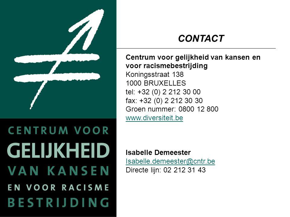 CONTACT Centrum voor gelijkheid van kansen en voor racismebestrijding Koningsstraat 138 1000 BRUXELLES tel: +32 (0) 2 212 30 00 fax: +32 (0) 2 212 30