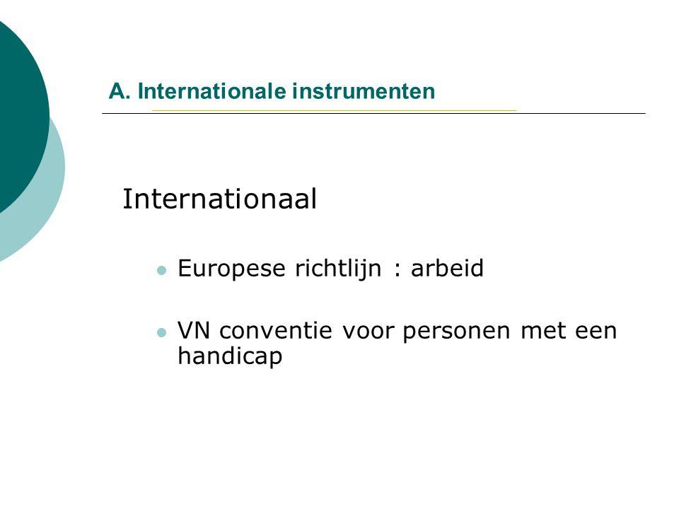 A. Internationale instrumenten Internationaal Europese richtlijn : arbeid VN conventie voor personen met een handicap