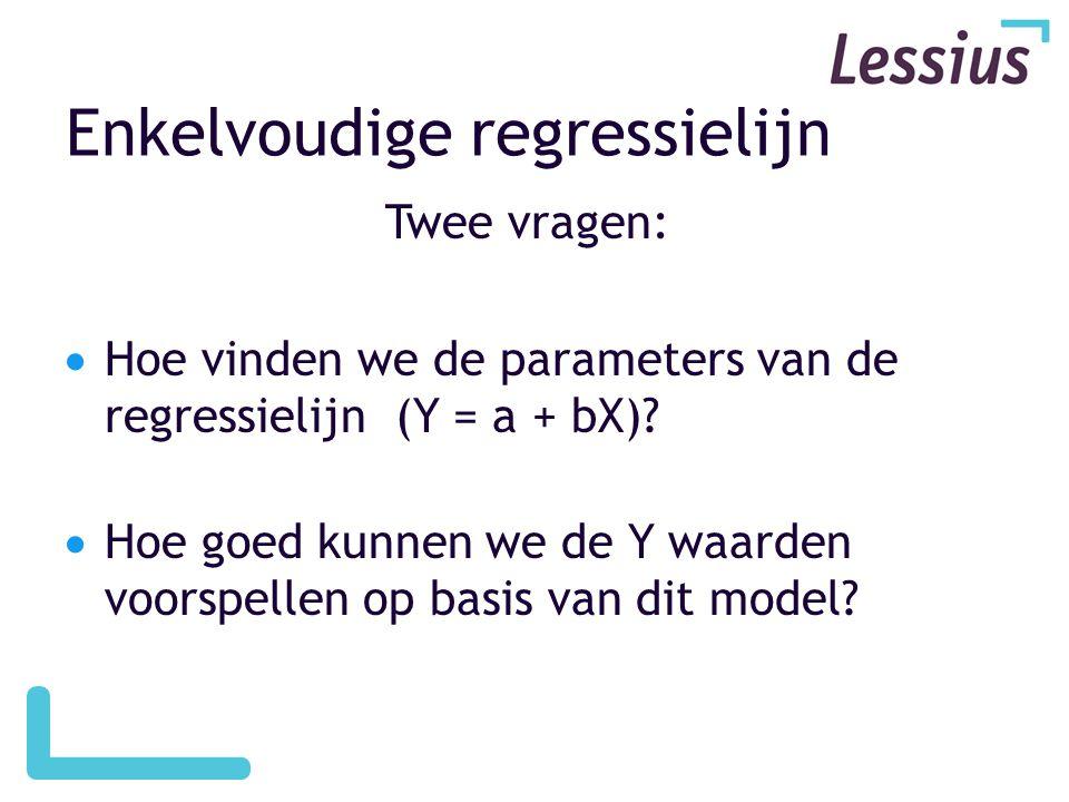 Enkelvoudige regressielijn Twee vragen:  Hoe vinden we de parameters van de regressielijn (Y = a + bX)?  Hoe goed kunnen we de Y waarden voorspellen