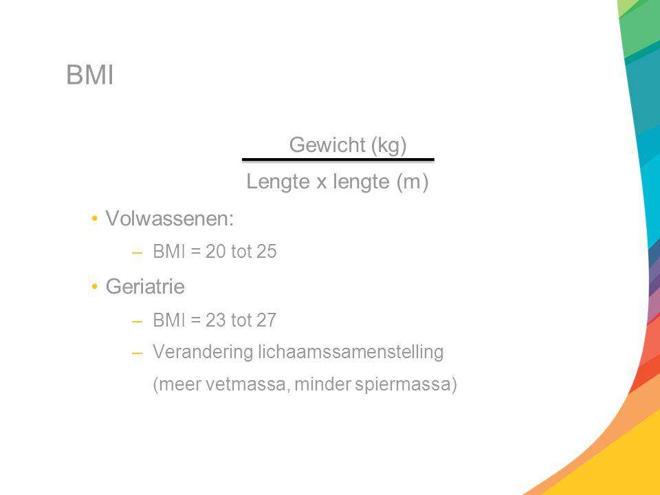 BMI Gewicht (kg) Lengte x lengte (m) Volwassenen: –BMI = 20 tot 25 Geriatrie –BMI = 23 tot 27 –Verandering lichaamssamenstelling (meer vetmassa, minde