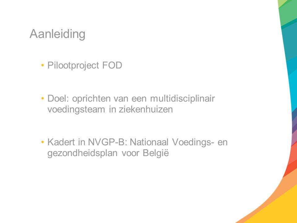 Aanleiding Pilootproject FOD Doel: oprichten van een multidisciplinair voedingsteam in ziekenhuizen Kadert in NVGP-B: Nationaal Voedings- en gezondhei