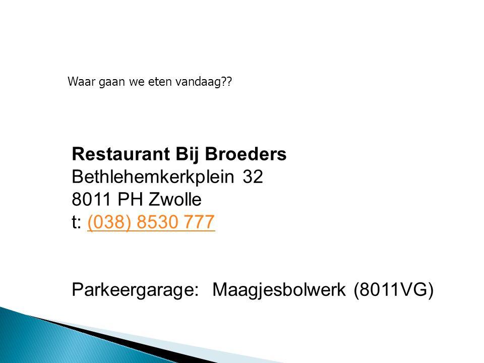 Restaurant Bij Broeders Bethlehemkerkplein 32 8011 PH Zwolle t: (038) 8530 777(038) 8530 777 Parkeergarage: Maagjesbolwerk (8011VG)