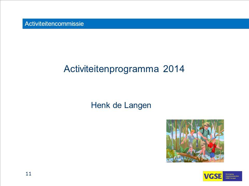 Activiteitencommissie Activiteitenprogramma 2014 Henk de Langen 11