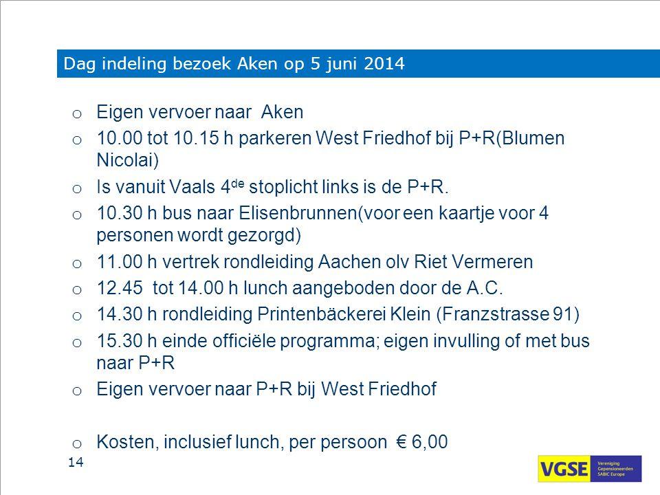 Dag indeling bezoek Aken op 5 juni 2014 o Eigen vervoer naar Aken o 10.00 tot 10.15 h parkeren West Friedhof bij P+R(Blumen Nicolai) o Is vanuit Vaals