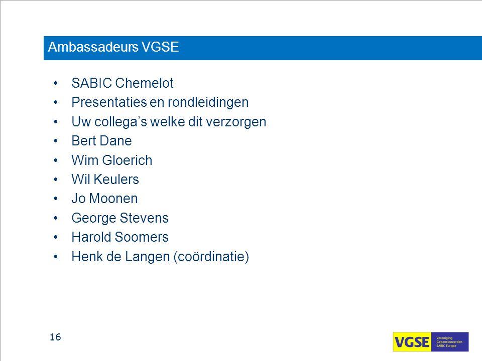Ambassadeurs VGSE SABIC Chemelot Presentaties en rondleidingen Uw collega's welke dit verzorgen Bert Dane Wim Gloerich Wil Keulers Jo Moonen George St