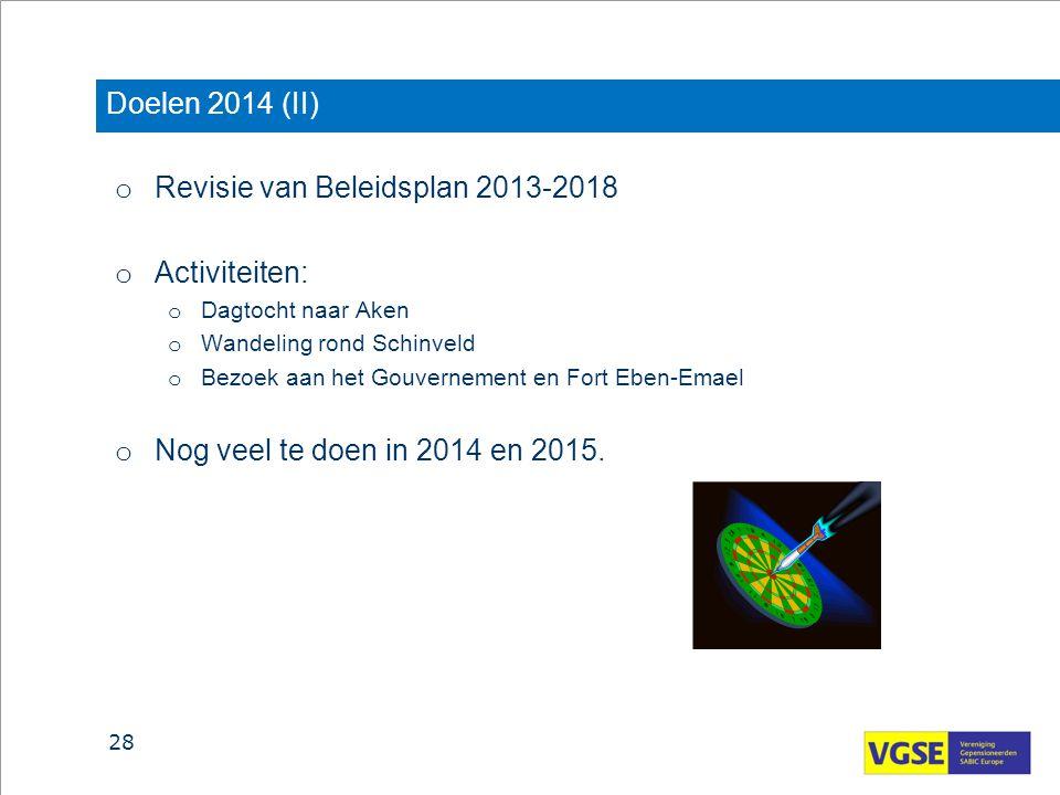 Doelen 2014 (II) o Revisie van Beleidsplan 2013-2018 o Activiteiten: o Dagtocht naar Aken o Wandeling rond Schinveld o Bezoek aan het Gouvernement en