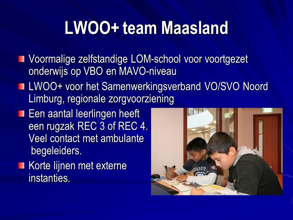 LWOO+ team Maasland Voormalige zelfstandige LOM-school voor voortgezet onderwijs op VBO en MAVO-niveau LWOO+ voor het Samenwerkingsverband VO/SVO Noord Limburg, regionale zorgvoorziening Een aantal leerlingen heeft een rugzak REC 3 of REC 4.