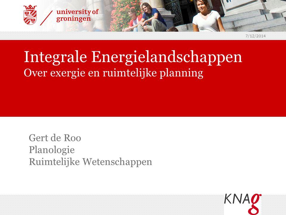 7/12/2014 Integrale Energielandschappen Over exergie en ruimtelijke planning Gert de Roo Planologie Ruimtelijke Wetenschappen