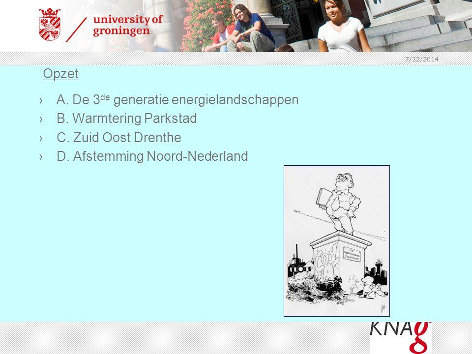 7/12/2014 ›A. De 3 de generatie energielandschappen ›B. Warmtering Parkstad ›C. Zuid Oost Drenthe ›D. Afstemming Noord-Nederland Opzet