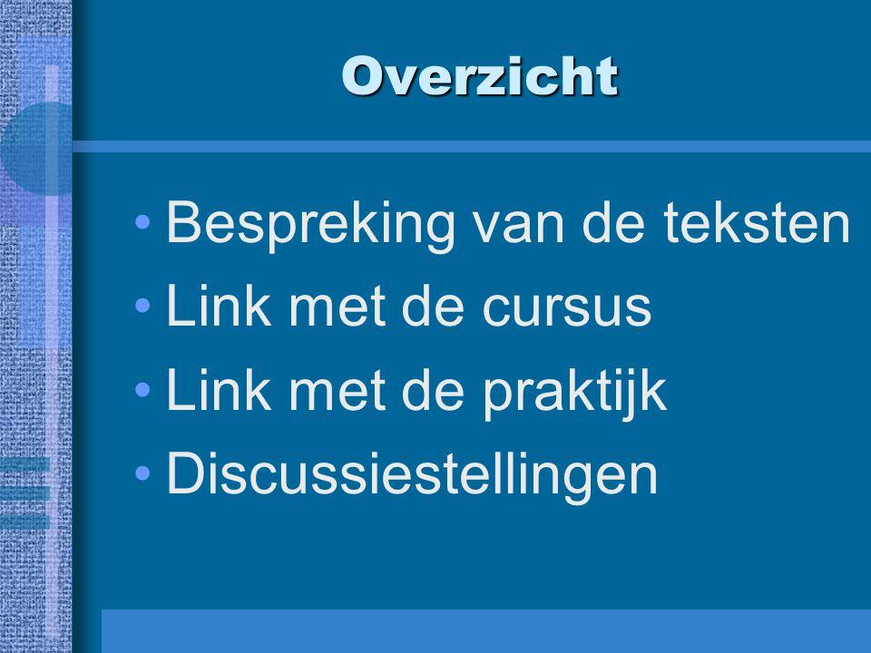 Overzicht Bespreking van de teksten Link met de cursus Link met de praktijk Discussiestellingen