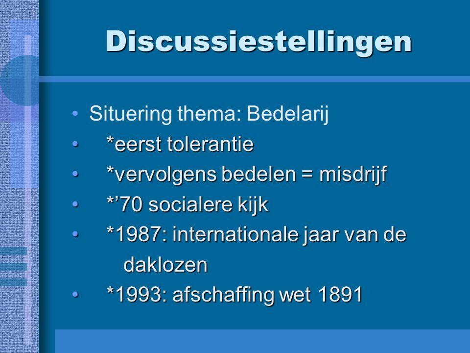 Discussiestellingen Situering thema: Bedelarij *eerst tolerantie *eerst tolerantie *vervolgens bedelen = misdrijf *vervolgens bedelen = misdrijf *'70