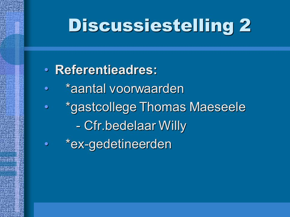 Discussiestelling 2 Referentieadres:Referentieadres: *aantal voorwaarden *aantal voorwaarden *gastcollege Thomas Maeseele *gastcollege Thomas Maeseele