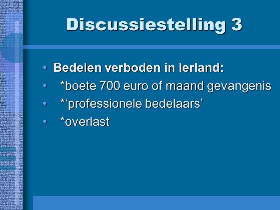 Discussiestelling 3 Bedelen verboden in Ierland:Bedelen verboden in Ierland: *boete 700 euro of maand gevangenis *boete 700 euro of maand gevangenis *