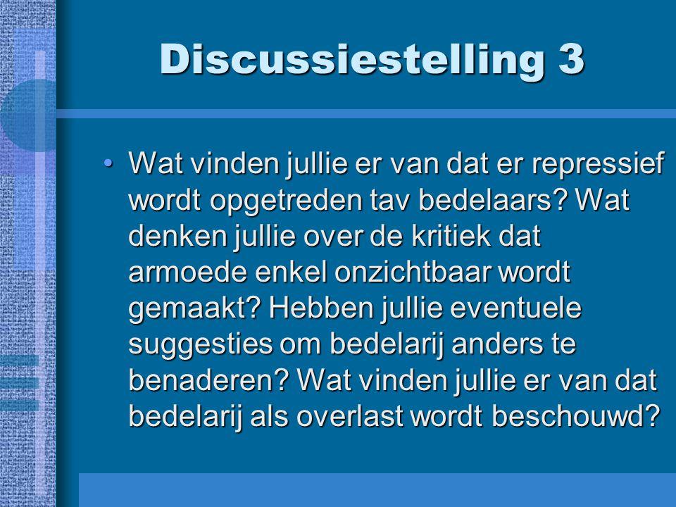 Discussiestelling 3 Wat vinden jullie er van dat er repressief wordt opgetreden tav bedelaars? Wat denken jullie over de kritiek dat armoede enkel onz