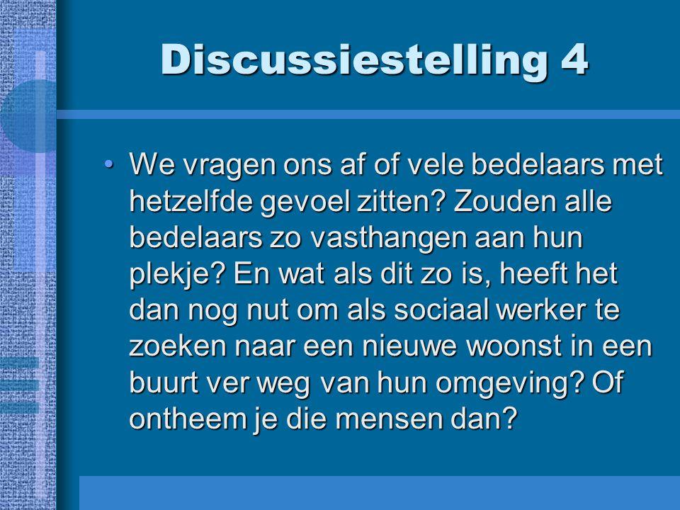 Discussiestelling 4 We vragen ons af of vele bedelaars met hetzelfde gevoel zitten? Zouden alle bedelaars zo vasthangen aan hun plekje? En wat als dit