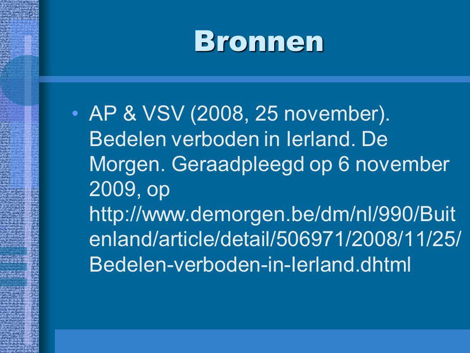 Bronnen AP & VSV (2008, 25 november). Bedelen verboden in Ierland. De Morgen. Geraadpleegd op 6 november 2009, op http://www.demorgen.be/dm/nl/990/Bui