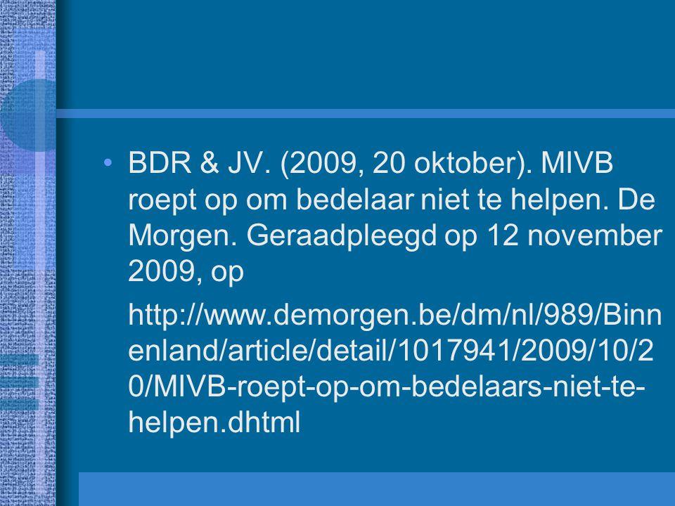 BDR & JV. (2009, 20 oktober). MIVB roept op om bedelaar niet te helpen. De Morgen. Geraadpleegd op 12 november 2009, op http://www.demorgen.be/dm/nl/9
