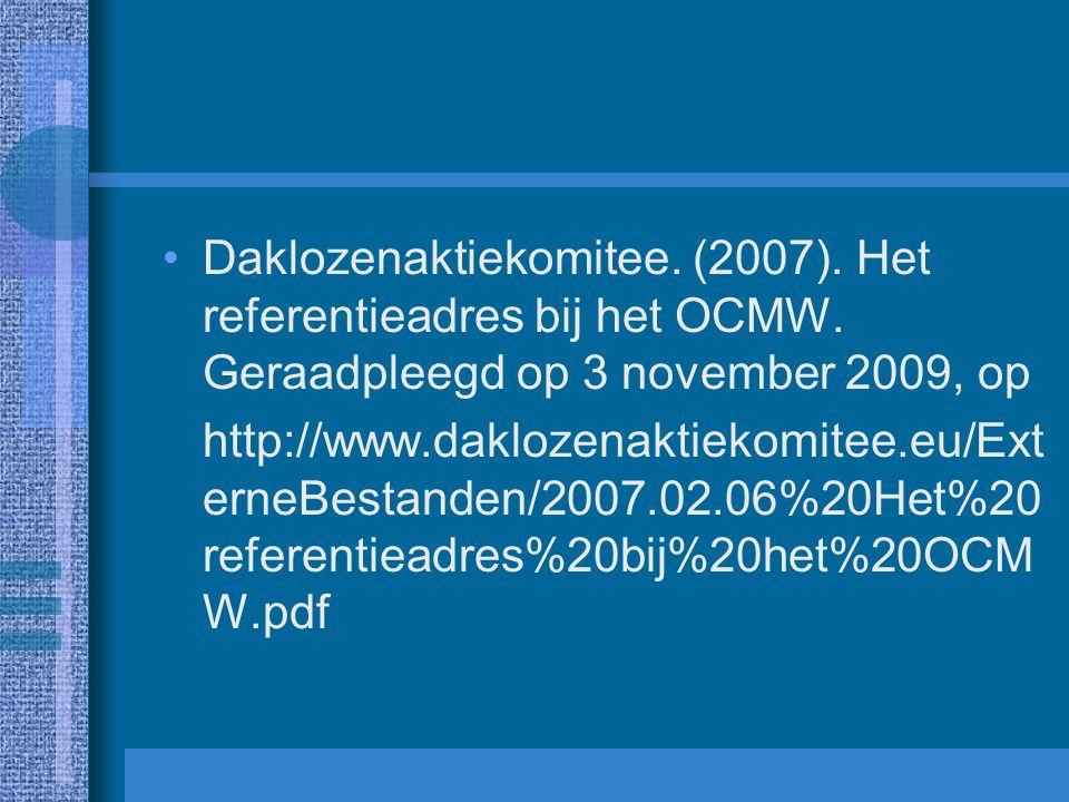 Daklozenaktiekomitee. (2007). Het referentieadres bij het OCMW. Geraadpleegd op 3 november 2009, op http://www.daklozenaktiekomitee.eu/Ext erneBestand