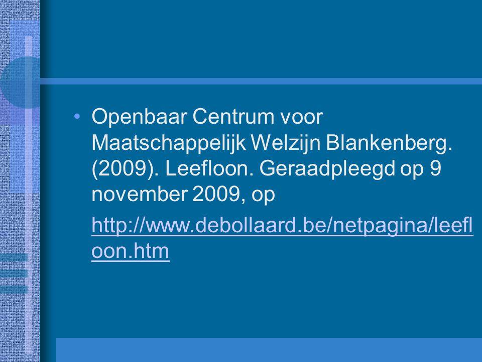 Openbaar Centrum voor Maatschappelijk Welzijn Blankenberg. (2009). Leefloon. Geraadpleegd op 9 november 2009, op http://www.debollaard.be/netpagina/le