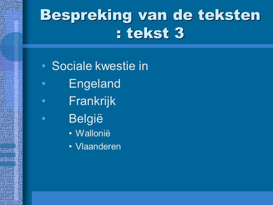 Bespreking van de teksten : tekst 3 Sociale kwestie in Engeland Frankrijk België Wallonië Vlaanderen