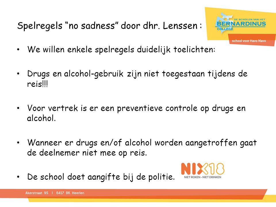 """Spelregels """"no sadness"""" door dhr. Lenssen : We willen enkele spelregels duidelijk toelichten: Drugs en alcohol-gebruik zijn niet toegestaan tijdens de"""