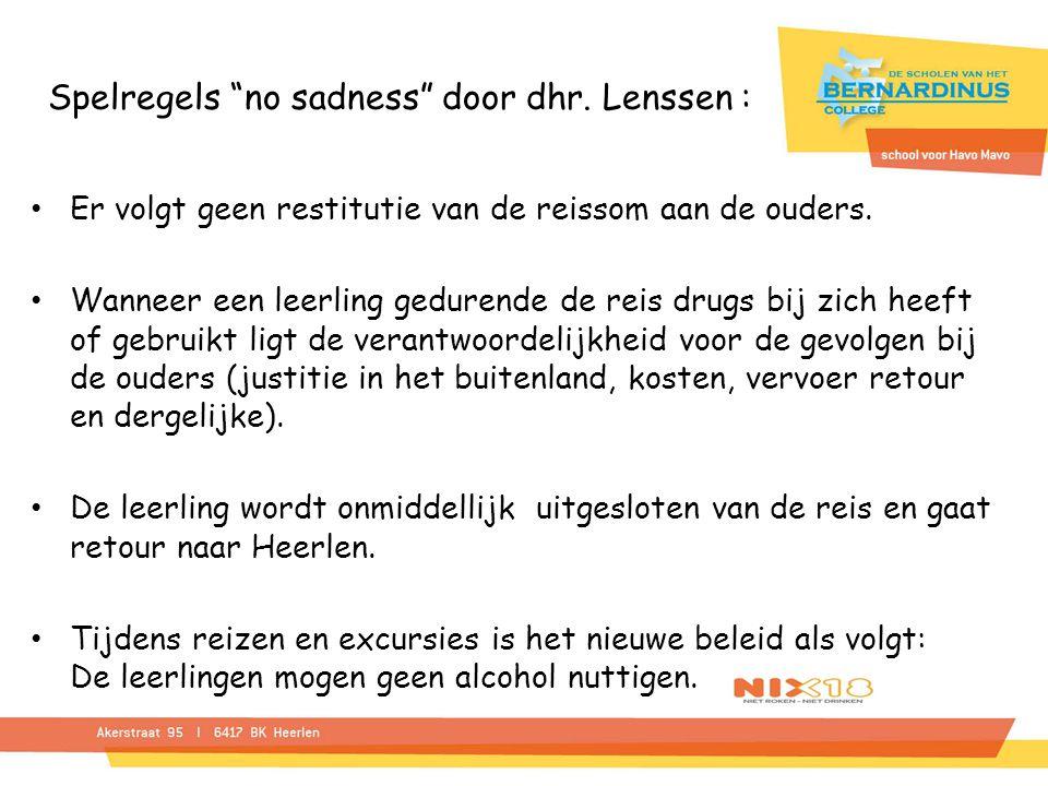 """Spelregels """"no sadness"""" door dhr. Lenssen : Er volgt geen restitutie van de reissom aan de ouders. Wanneer een leerling gedurende de reis drugs bij zi"""