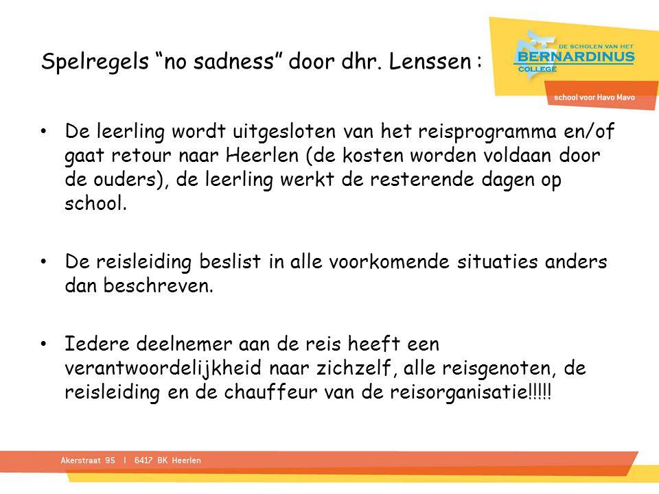 """Spelregels """"no sadness"""" door dhr. Lenssen : De leerling wordt uitgesloten van het reisprogramma en/of gaat retour naar Heerlen (de kosten worden volda"""