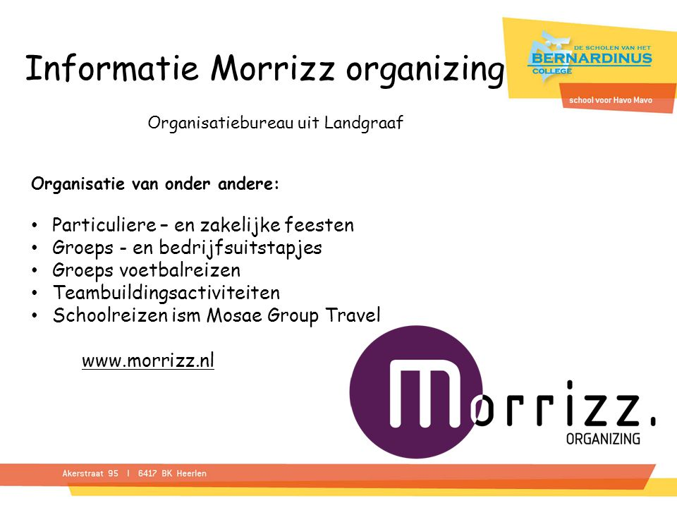 Informatie Morrizz organizing Organisatiebureau uit Landgraaf Organisatie van onder andere: Particuliere – en zakelijke feesten Groeps - en bedrijfsui