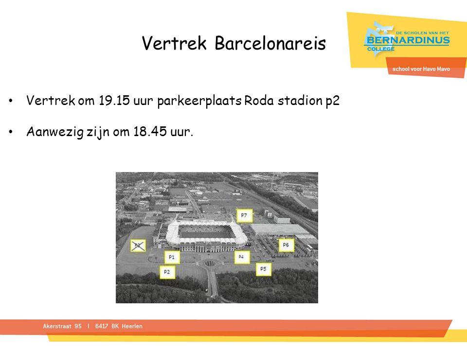 Vertrek Barcelonareis Vertrek om 19.15 uur parkeerplaats Roda stadion p2 Aanwezig zijn om 18.45 uur.
