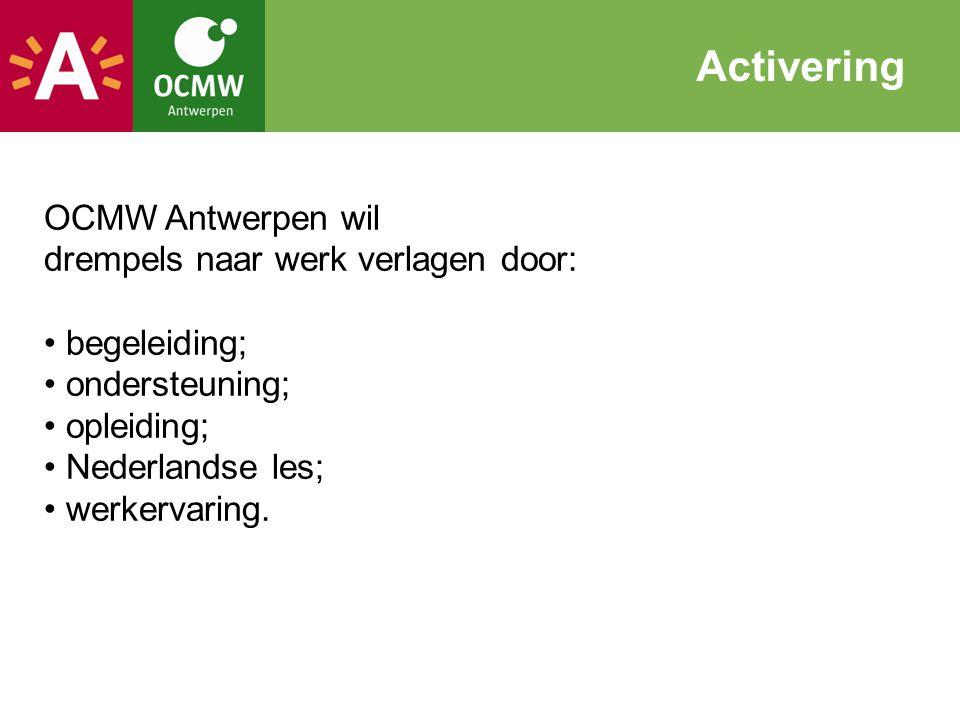 OCMW Antwerpen wil drempels naar werk verlagen door: begeleiding; ondersteuning; opleiding; Nederlandse les; werkervaring. Activering