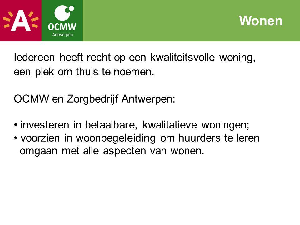 Iedereen heeft recht op een kwaliteitsvolle woning, een plek om thuis te noemen. OCMW en Zorgbedrijf Antwerpen: investeren in betaalbare, kwalitatieve