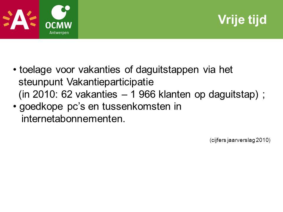 toelage voor vakanties of daguitstappen via het steunpunt Vakantieparticipatie (in 2010: 62 vakanties – 1 966 klanten op daguitstap) ; goedkope pc's e