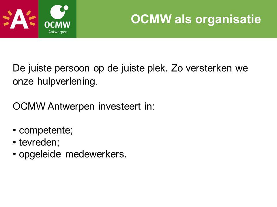 De juiste persoon op de juiste plek. Zo versterken we onze hulpverlening. OCMW Antwerpen investeert in: competente; tevreden; opgeleide medewerkers. O