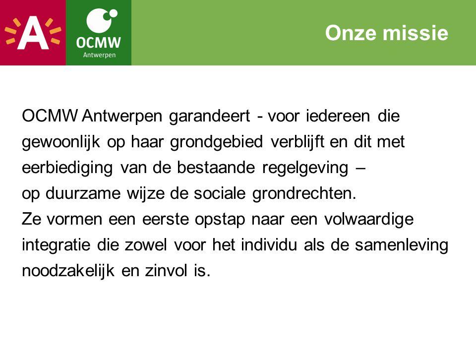 Onze missie OCMW Antwerpen garandeert - voor iedereen die gewoonlijk op haar grondgebied verblijft en dit met eerbiediging van de bestaande regelgevin