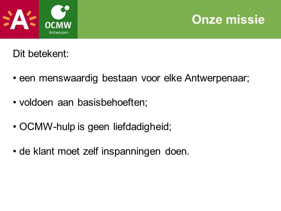 Dit betekent: een menswaardig bestaan voor elke Antwerpenaar; voldoen aan basisbehoeften; OCMW-hulp is geen liefdadigheid; de klant moet zelf inspanni